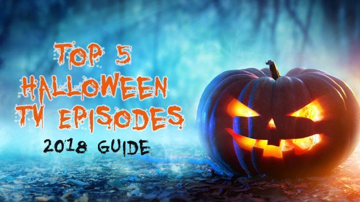 Top 5 Halloween TV Episodes 2018 Guide